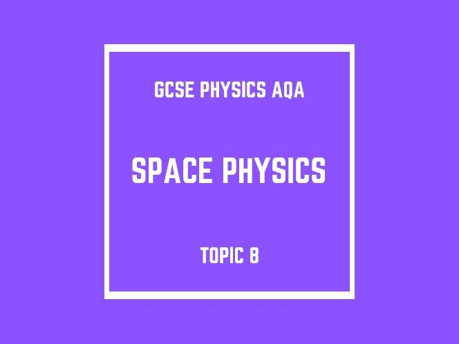 GCSE Physics AQA Topic 8: Space Physics