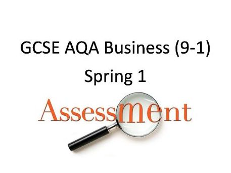 GCSE AQA BUSINESS 9-1: Spring ASSESSMENT & Mark scheme for yr 9