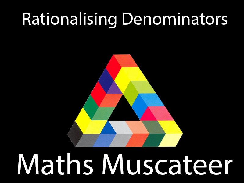 Rationalising Denominators