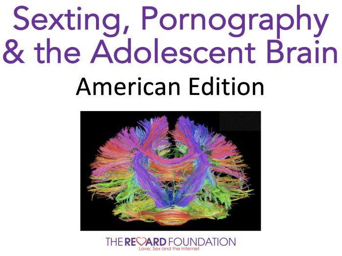 Sexting, Pornography & the Adolescent Brain, American Edition
