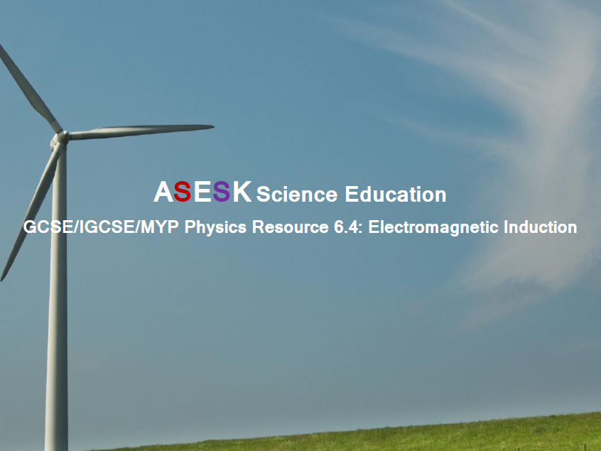 ASESK GCSE Physics Resource 6.4: Electromagnetic Induction