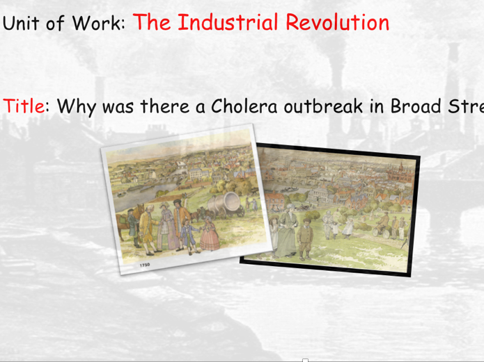 The Industrial revolution, L6 Why was there a cholera outbreak in Broad Street in 1854?