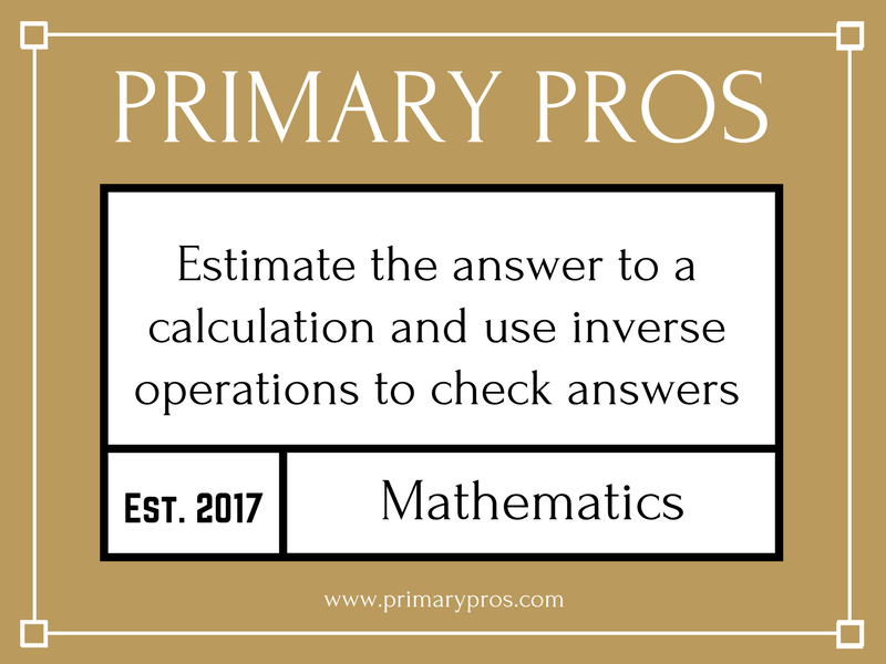Estimate the answer to a calculation and use inverse operations to check answers