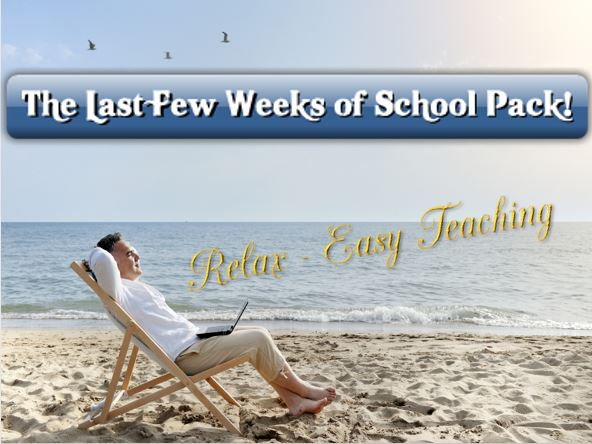 The Last Few Weeks of School Pack - Lessons for an easy life