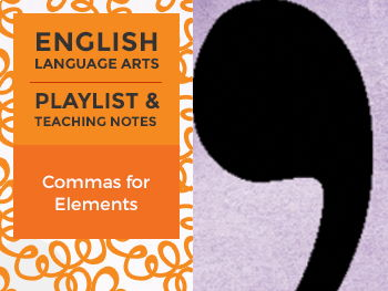 Commas for Elements - Playlist and Teaching Notes