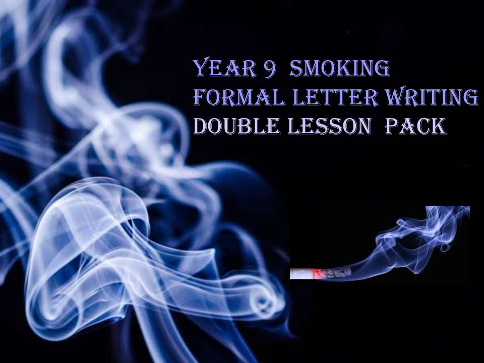 Year 9  double lesson formal writing pack  on the topic of smoking with embedded GCSE skills