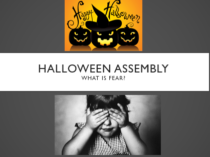 Halloween Assembly - What is fear?