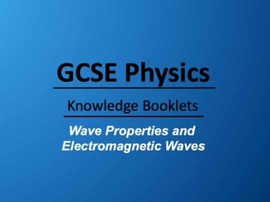 Wave Properties and Electromagnetic Waves Knowledge Booklet