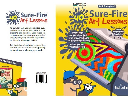 40 Sure-Fire Art Lessons - A selection of practical user-friendly art ideas - For All Primary Levels
