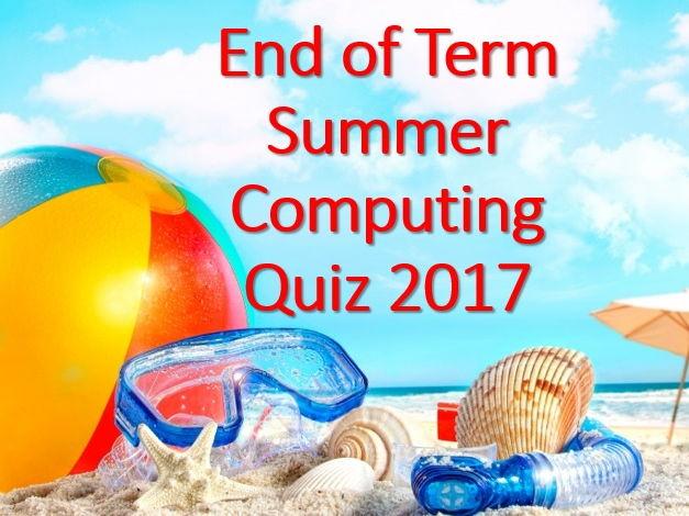 Fun End of Term Summer Quiz 2017 (GCSE Computer Science and KS3 Computing)