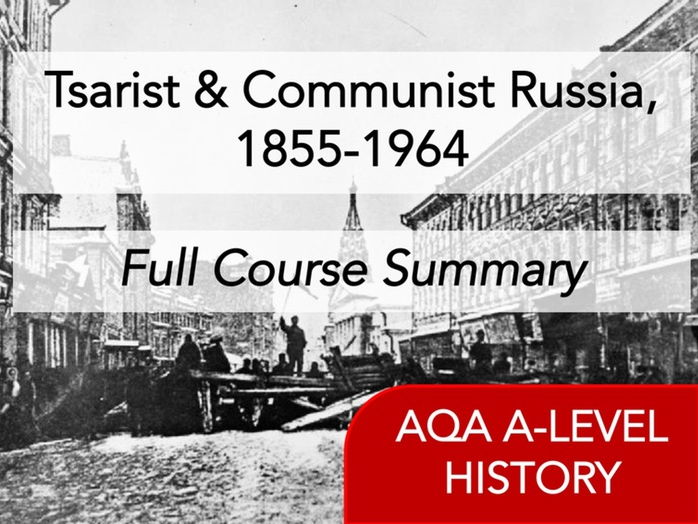 Tsarist & Communist Russia 1855-1964 - Comprehensive Summary of Course [Revision / Handout]