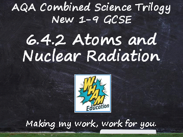AQA Combined Science Trilogy: 6.4.2 Atoms and Nuclear Radiation
