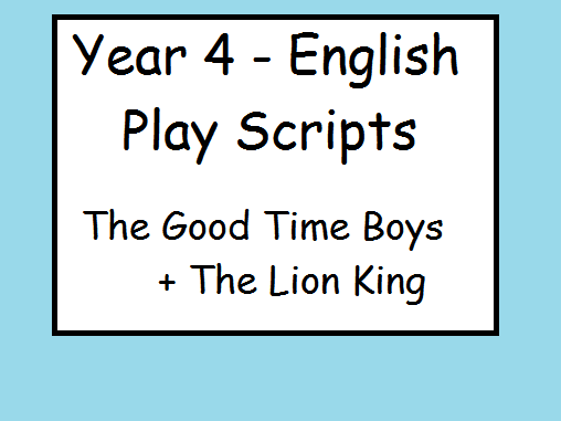 Year 4 Planning - Play Scripts - Lion King/The Good Time Boys