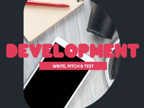 Development 2: Write, Test & Pitch