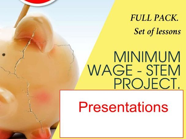 Minimum Wage STEM Project. FULL PACK. Set of lessons, Presentations,The Teacher`s Guide, worksheets.