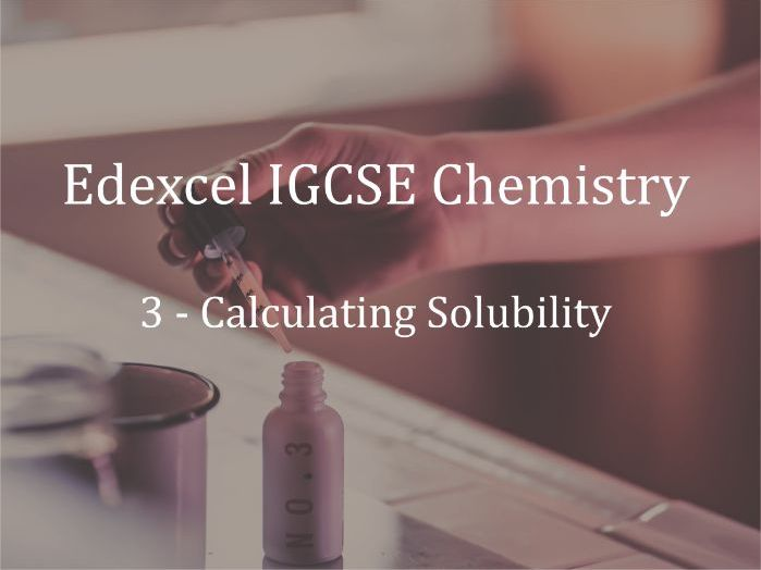 Edexcel IGCSE Chemistry Lecture 3 - Calculating Solubility