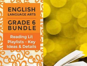 Reading Lit Playlists - Key Ideas and Details Bundle for Grade 6