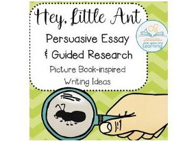 HEY, LITTLE ANT (Persuasive Essay and Guided Research)