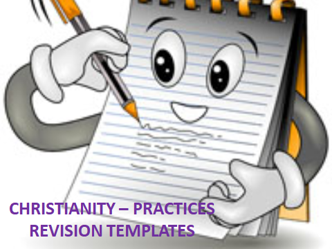 AQA GCSE RELIGIOUS STUDIES – REVISION TEMPLATES FOR CHRISTIANITY – PRACTICES