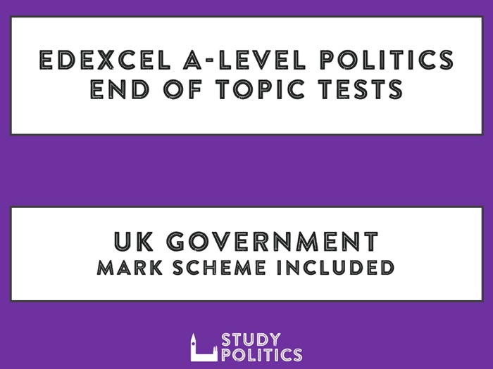 Edexcel A-Level Politics - End of Topic Tests- UK Government