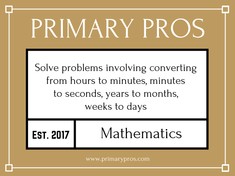Solve problems involving converting from hours to minutes, minutes to seconds, years to months, week