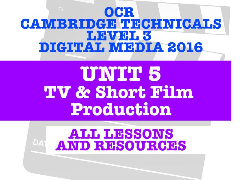 OCR CAMBRIDGE TECHNICALS IN DIGITAL MEDIA LEVEL 3 - UNIT 5 TV AND SHORT FILM PRODUCTION
