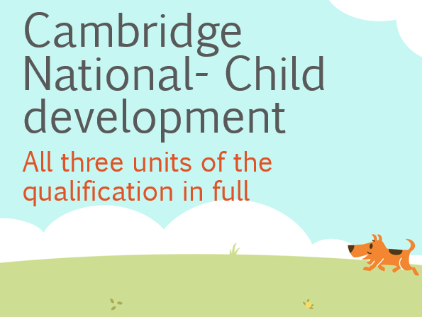 NEW QUAL Cambridge National Child development bundle - all three units of the qualification