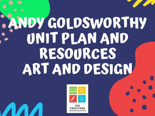Andy Goldsworthy Unit Plan and all Resources