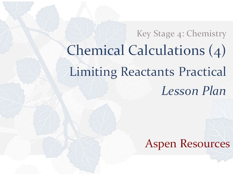 Limiting Reactants  ¦  Key Stage 4  ¦  Chemistry  ¦  Chemical Calculations (3)  ¦  Lesson Plan