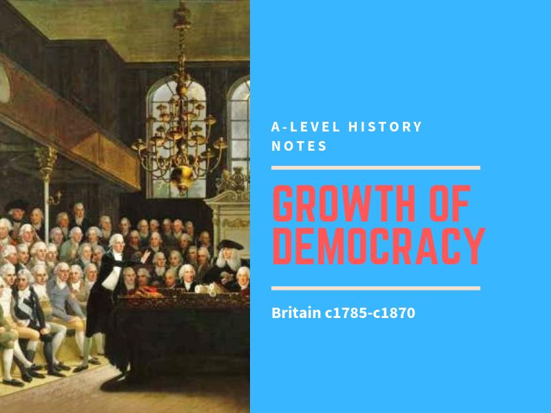Growth of Parliamentary Democracy - Britain 1785-1870