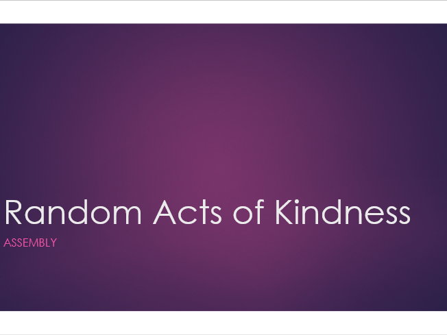 Random Acts of Kindness Assembly/Tutor Time
