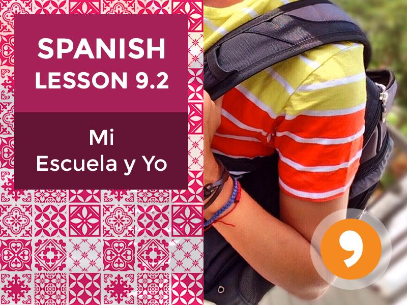Spanish Lesson 9.2: Mi Escuela y Yo – My School and Me