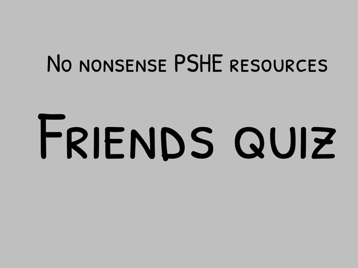 Friends Questionnaire. PSHE