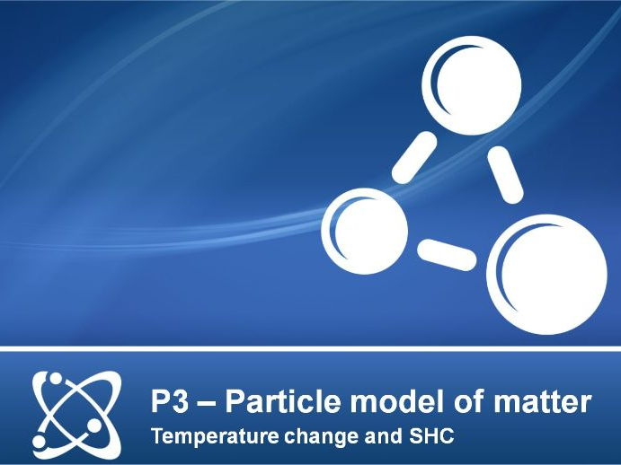 AQA GCSE Physics P3 (Particle model of matter) - Lesson 5 - Temperature change and SHC