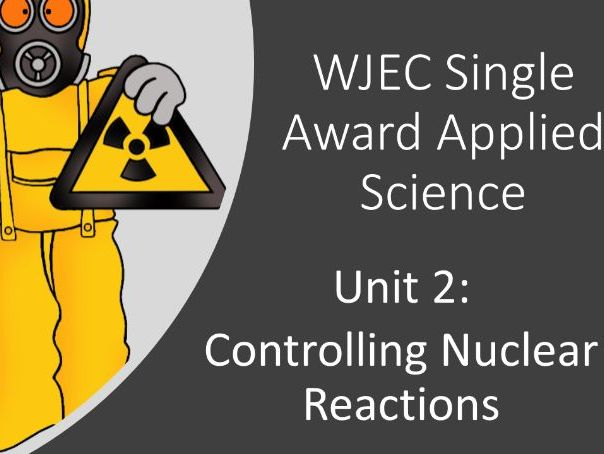 Controlling Nuclear Reactions - WJEC Applied Science Single Award