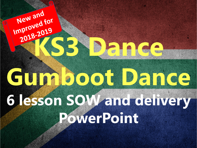 KS3 Dance Year 8 'Gumboot Dance' New and Improved 6 lesson SOW and delivery PowerPoint