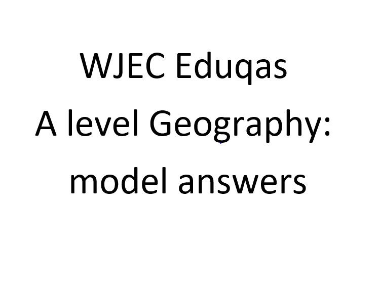 WJEC/Eduqas A Level Geography model answers