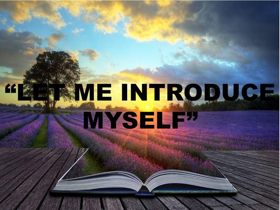 LET ME INTRODUCE MYSELF