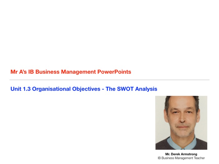 IB Business Management Unit 1.3 Organisational Objectives - The SWOT Analysis