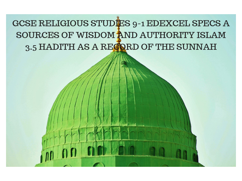 GCSE RS 9-1 EDEXCEL SPECS A SOURCES OF WISDOM AND AUTHORITY ISLAM 3.5 Hadith record of the Sunnah