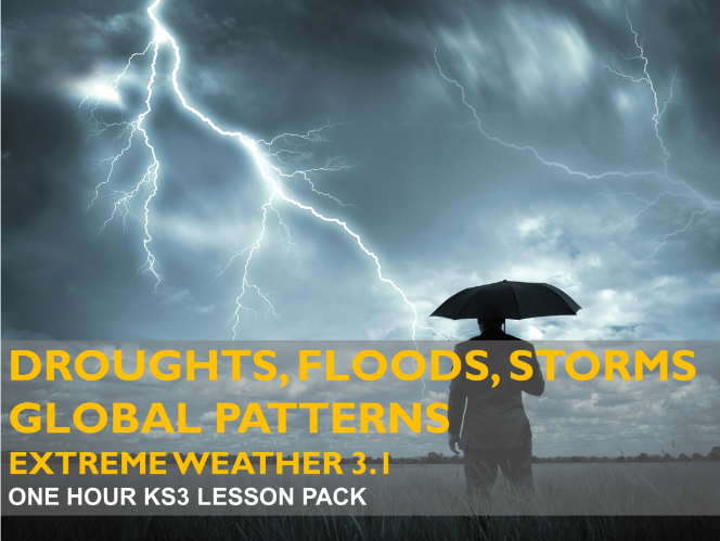Extreme Weather 3.1 : Droughts, Floods, Storms - Global Patterns  (KS3)
