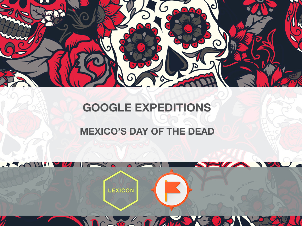 Mexico's Day of The Dead #GoogleExpeditions Lesson