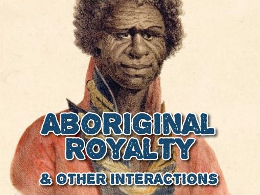 Aboriginal Royalty & Other European/Indigenous Interactions