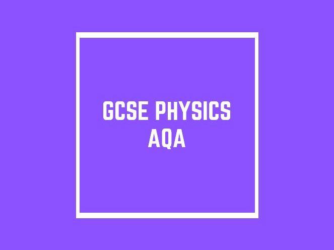 GCSE Physics AQA: Topics 1 - 8 and Required Practicals