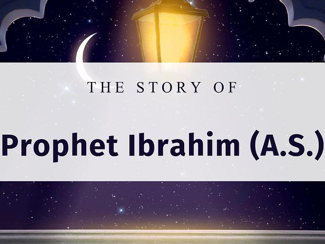 Story of Prophet Ibrahim