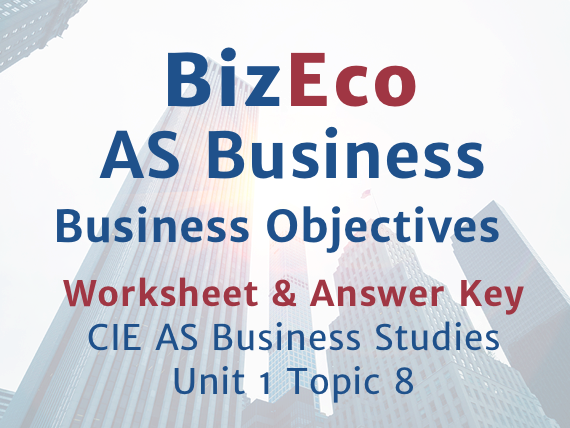 Unit 1 - Business Objectives - CIE AS Business - Worksheet