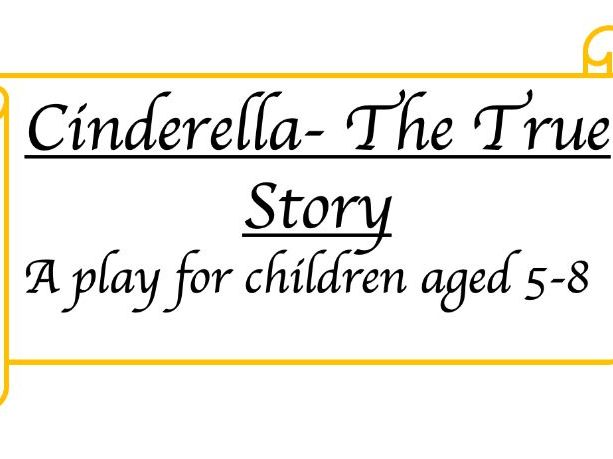 Cinderella- the true story. A play for KS1/ lower KS2