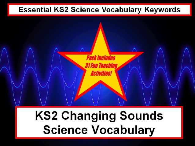 Upper KS2 Changing Sounds Science Vocabulary + Flashcards + 31 Fun Teaching Activities For Classroom