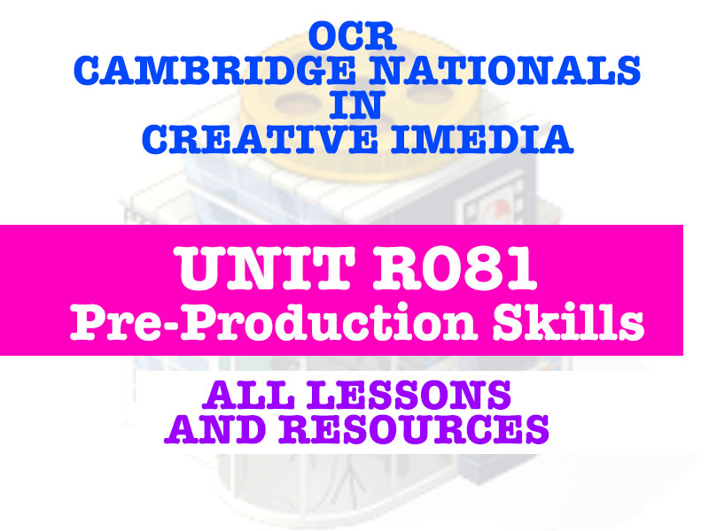 CAMBRIDGE NATIONALS - Creative iMedia - R081 PRE-PRODUCTION SKILLS - EVERY LESSON