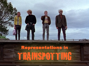 REPRESENTATIONS IN  *TRAINSPOTTING*